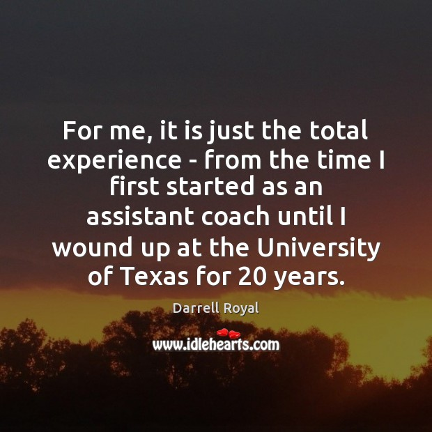 For me, it is just the total experience – from the time Image