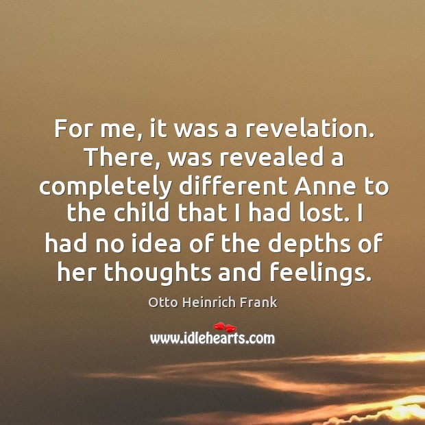 For me, it was a revelation. There, was revealed a completely different anne to the child that I had lost. Image