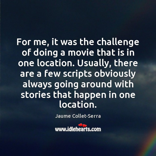 For me, it was the challenge of doing a movie that is Image