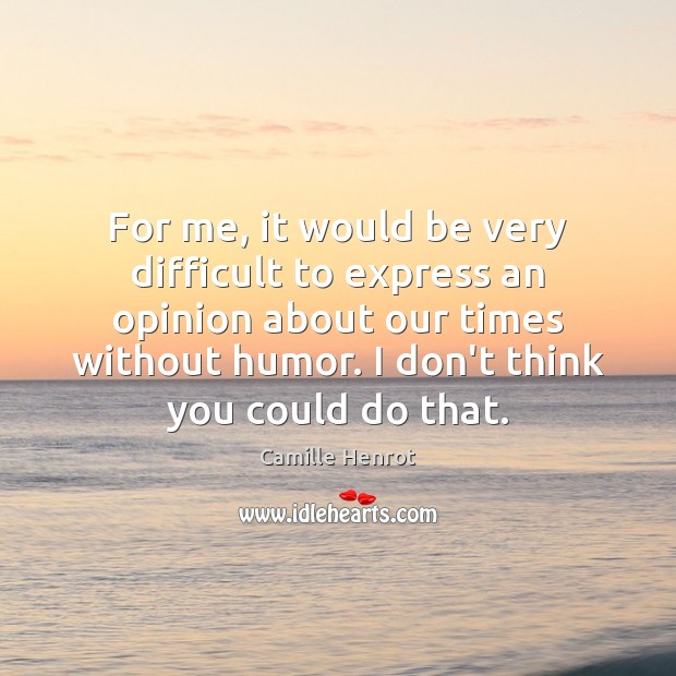 For me, it would be very difficult to express an opinion about Camille Henrot Picture Quote