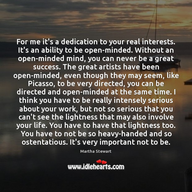 For me it's a dedication to your real interests. It's an ability Martha Stewart Picture Quote
