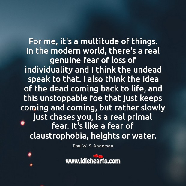 For me, it's a multitude of things. In the modern world, there's Unstoppable Quotes Image