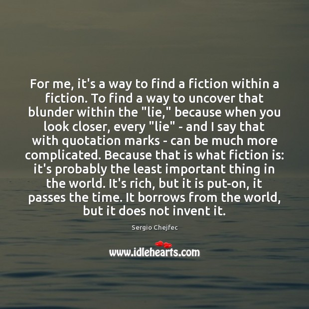 For me, it's a way to find a fiction within a fiction. Image