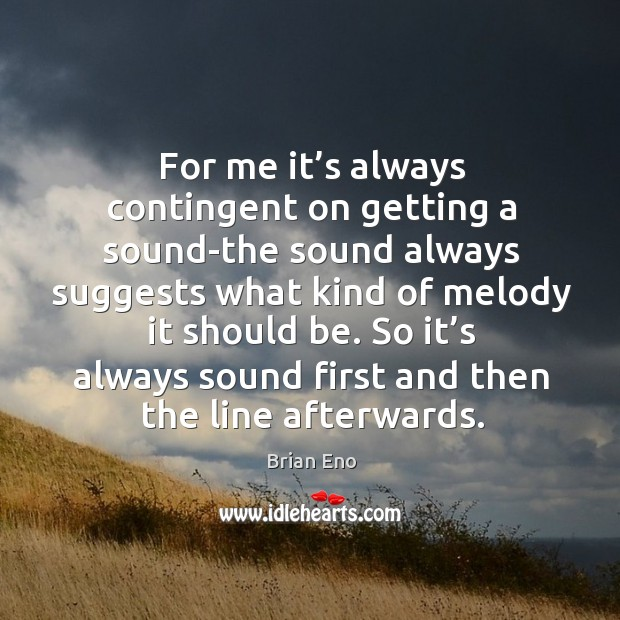 For me it's always contingent on getting a sound-the sound always suggests what kind Image