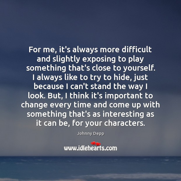 For me, it's always more difficult and slightly exposing to play something Image