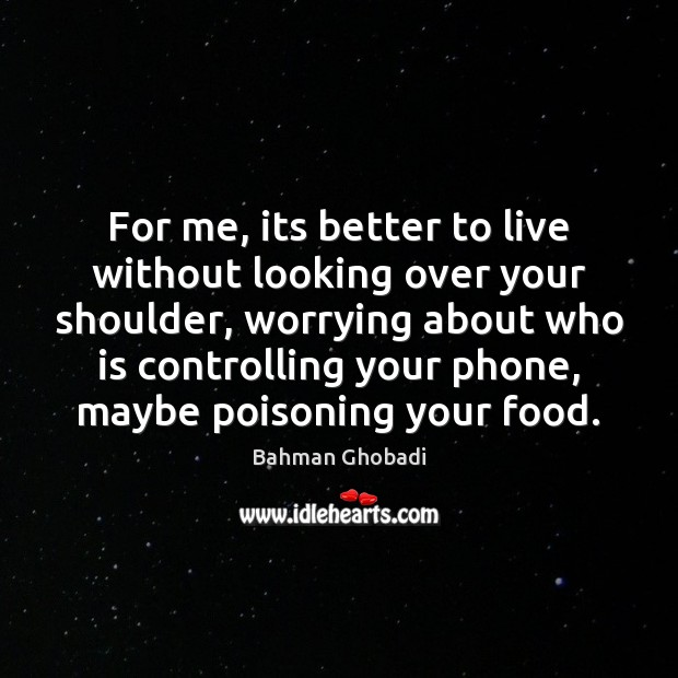 Image, For me, its better to live without looking over your shoulder, worrying