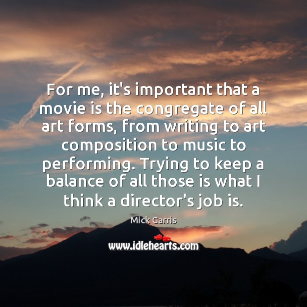 For me, it's important that a movie is the congregate of all Image