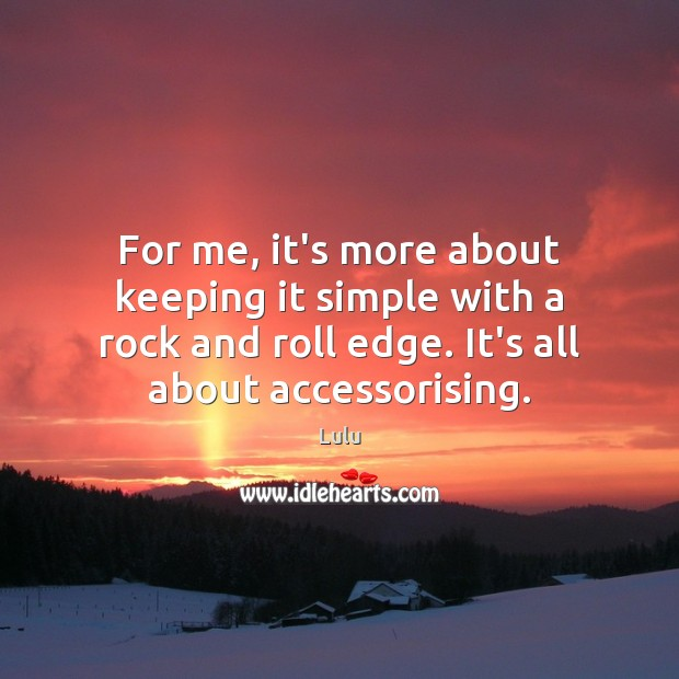 For me, it's more about keeping it simple with a rock and Image