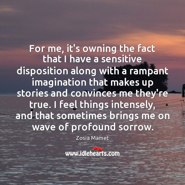 For me, it's owning the fact that I have a sensitive disposition Image