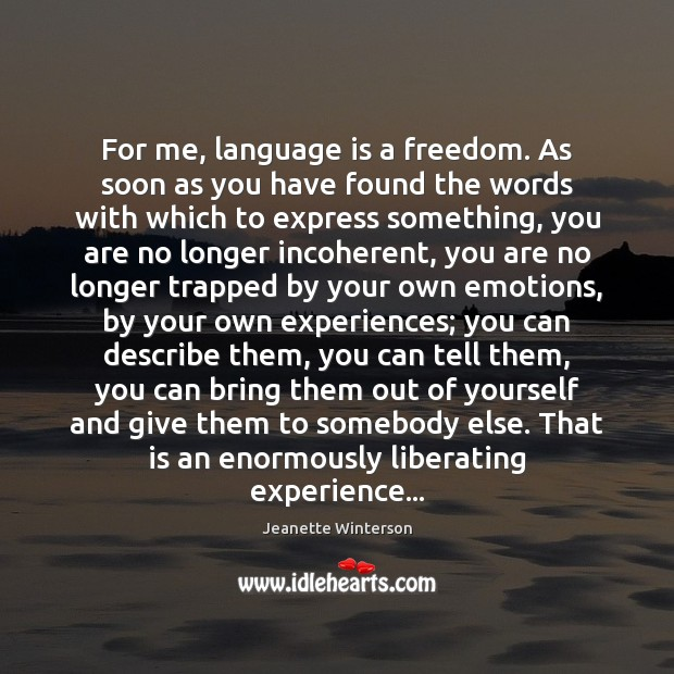 For me, language is a freedom. As soon as you have found Image