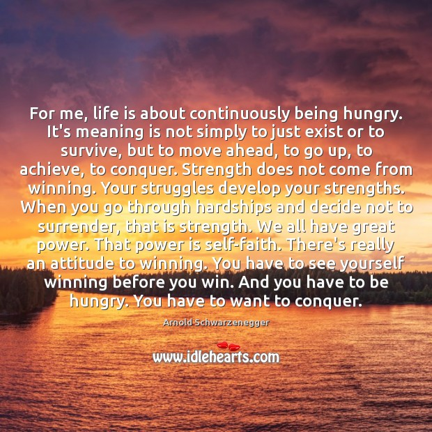 For me, life is about continuously being hungry. It's meaning is not Image