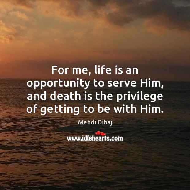 For me, life is an opportunity to serve Him, and death is Death Quotes Image