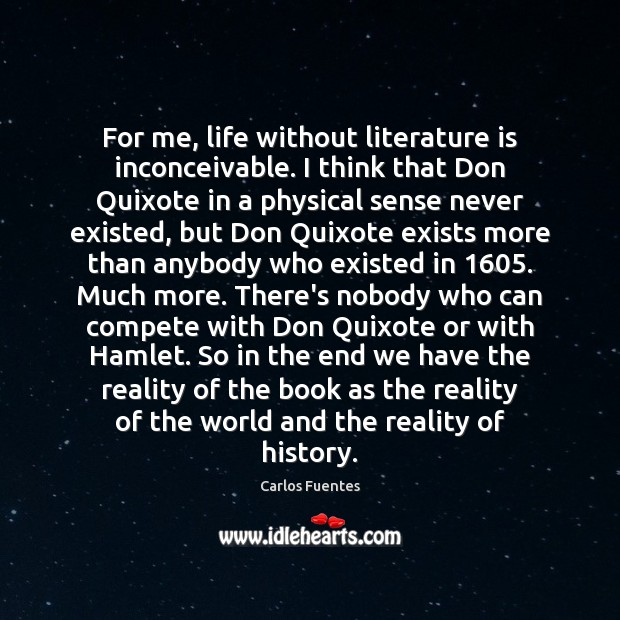 Image, For me, life without literature is inconceivable. I think that Don Quixote