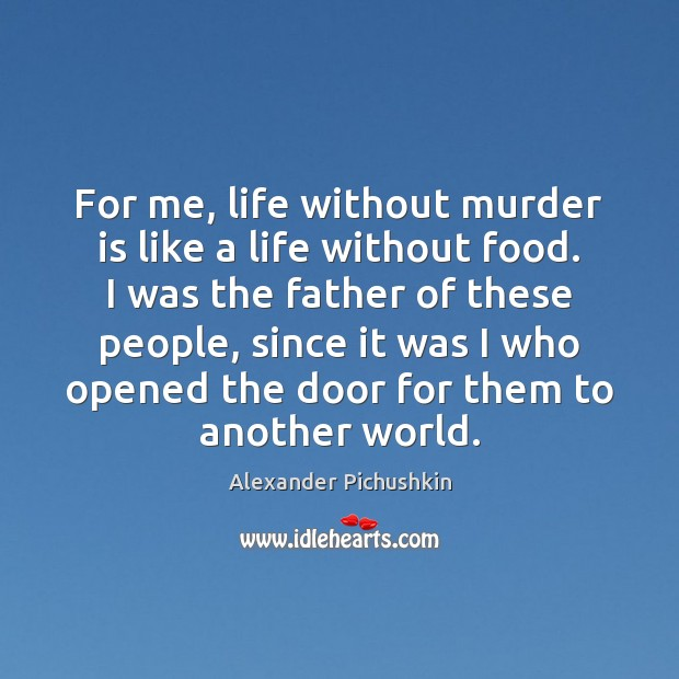 Image, For me, life without murder is like a life without food. I