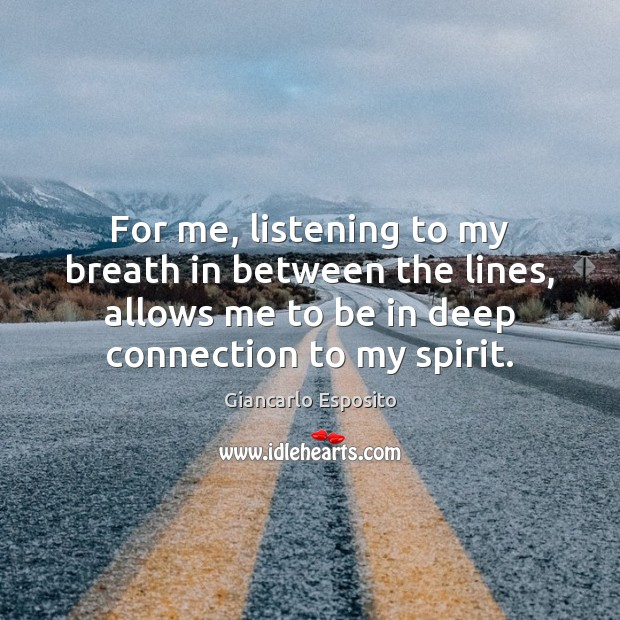 For me, listening to my breath in between the lines, allows me Image
