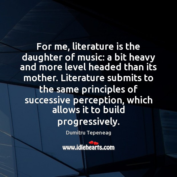 For me, literature is the daughter of music: a bit heavy and Image