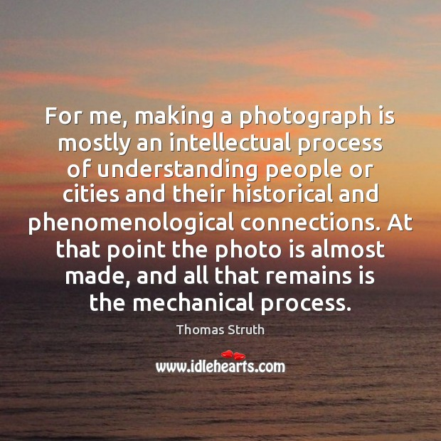 Image, For me, making a photograph is mostly an intellectual process of understanding