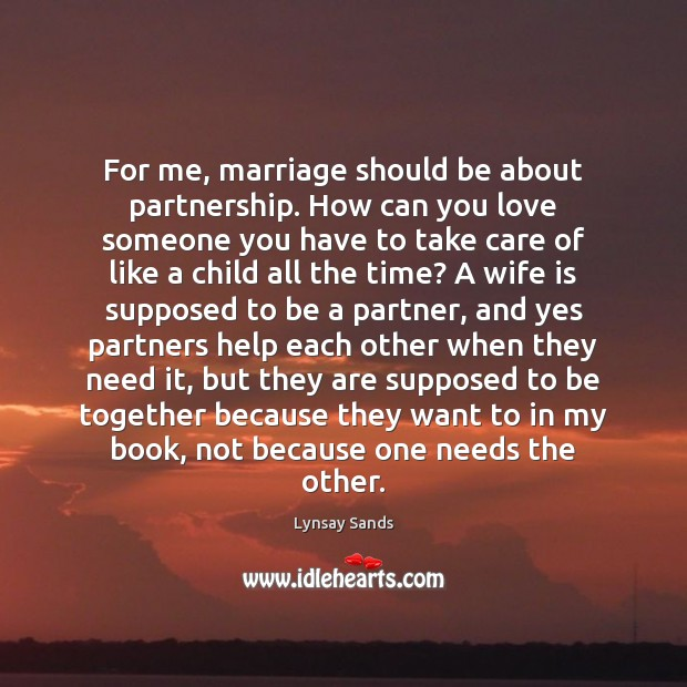 For me, marriage should be about partnership. How can you love someone Image