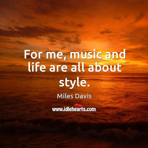 For me, music and life are all about style. Image