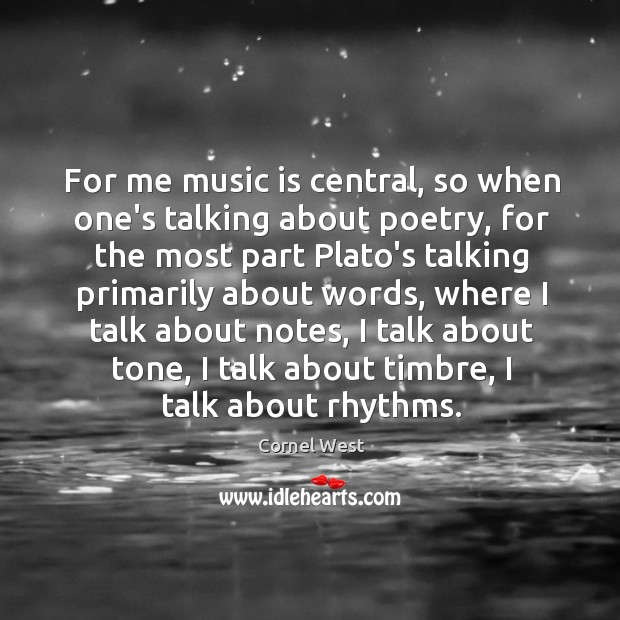 Image, For me music is central, so when one's talking about poetry, for