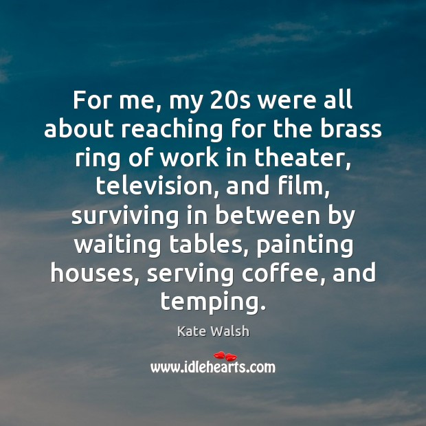 For me, my 20s were all about reaching for the brass ring Coffee Quotes Image