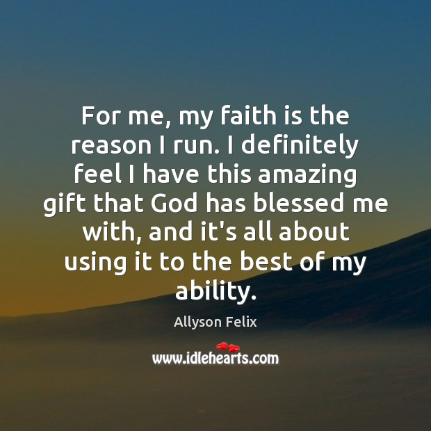 Image, For me, my faith is the reason I run. I definitely feel