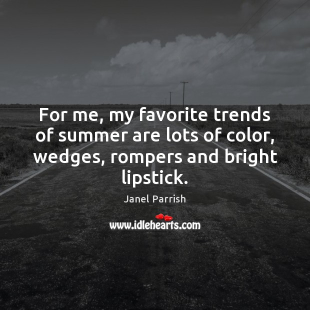 For me, my favorite trends of summer are lots of color, wedges, Image