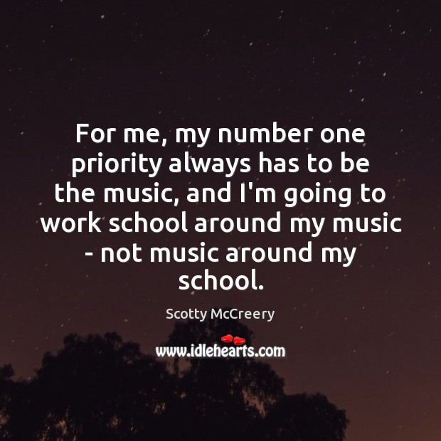 For me, my number one priority always has to be the music, Priority Quotes Image