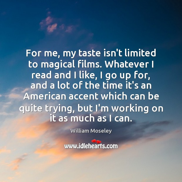 Image, For me, my taste isn't limited to magical films. Whatever I read