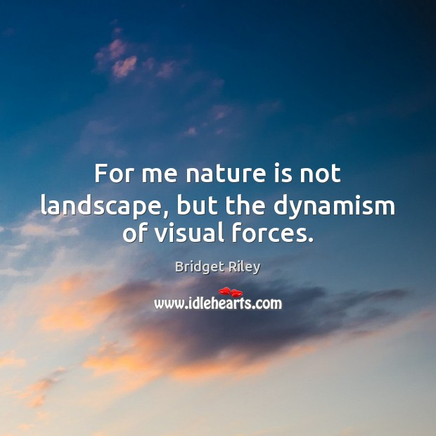 Image, For me nature is not landscape, but the dynamism of visual forces.
