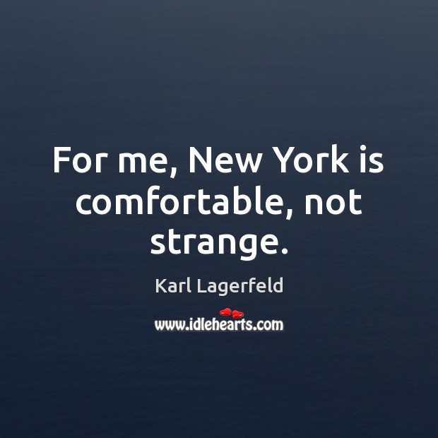 For me, New York is comfortable, not strange. Image