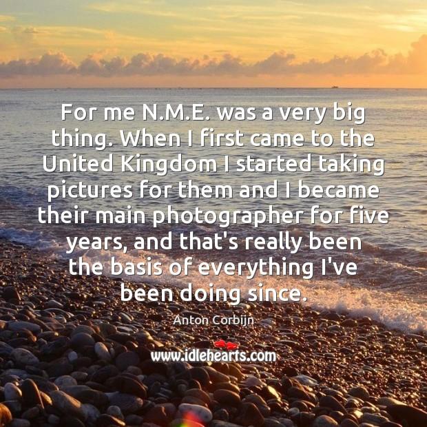 For me N.M.E. was a very big thing. When I Image