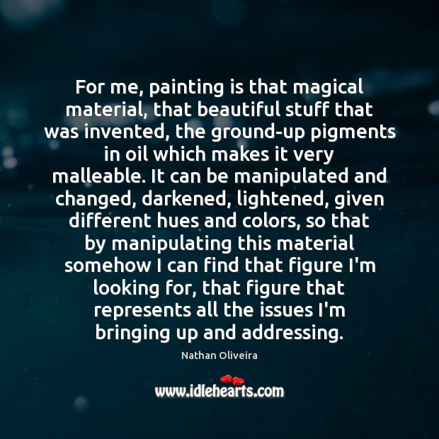 For me, painting is that magical material, that beautiful stuff that was Image
