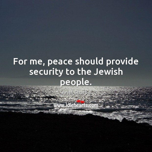 For me, peace should provide security to the Jewish people. Image