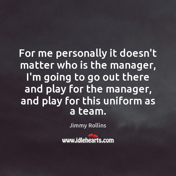 Image, For me personally it doesn't matter who is the manager, I'm going