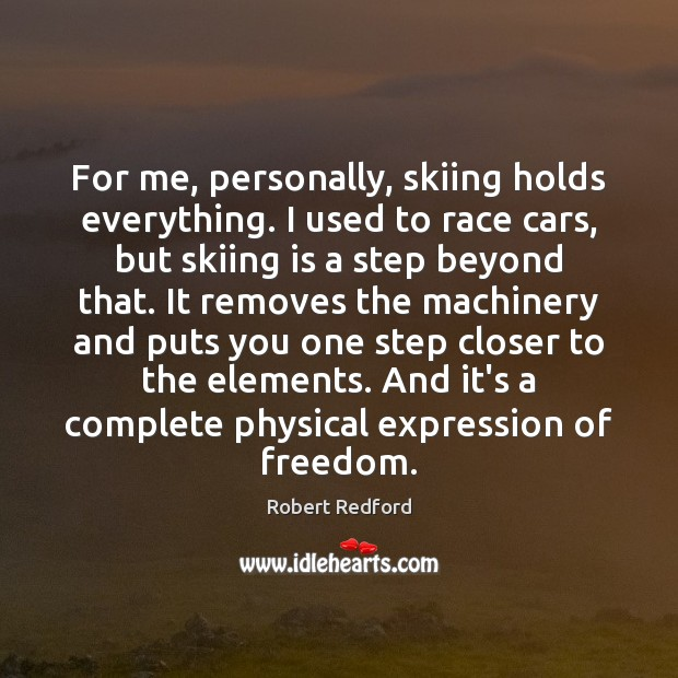 Image, For me, personally, skiing holds everything. I used to race cars, but