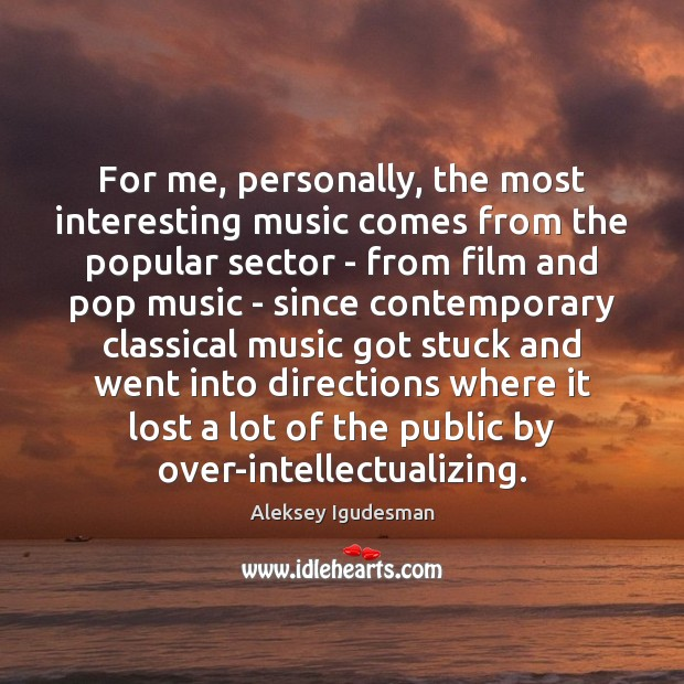 Image, For me, personally, the most interesting music comes from the popular sector