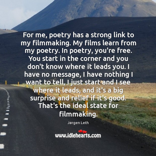 For me, poetry has a strong link to my filmmaking. My films Image