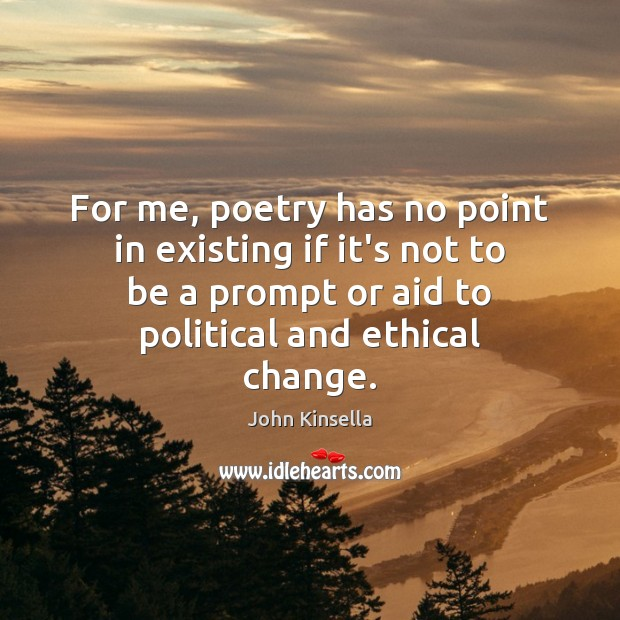 For me, poetry has no point in existing if it's not to Image