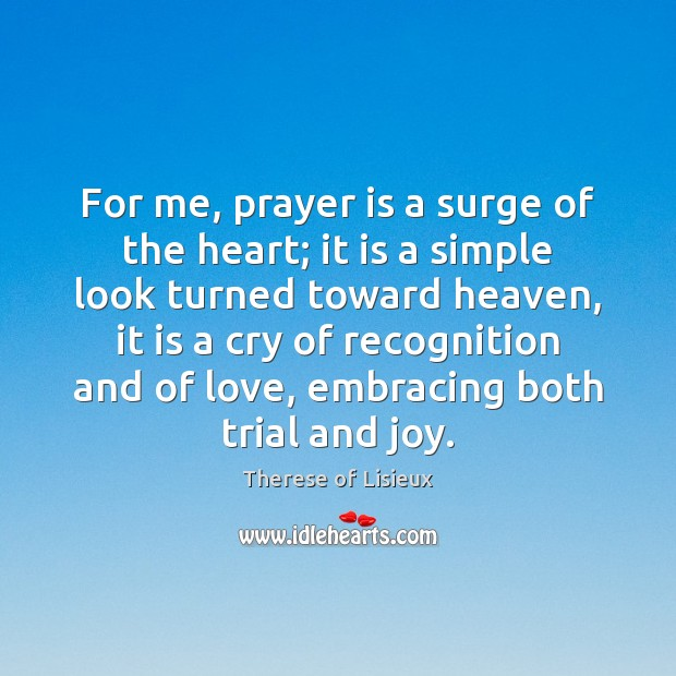 For me, prayer is a surge of the heart; it is a Prayer Quotes Image