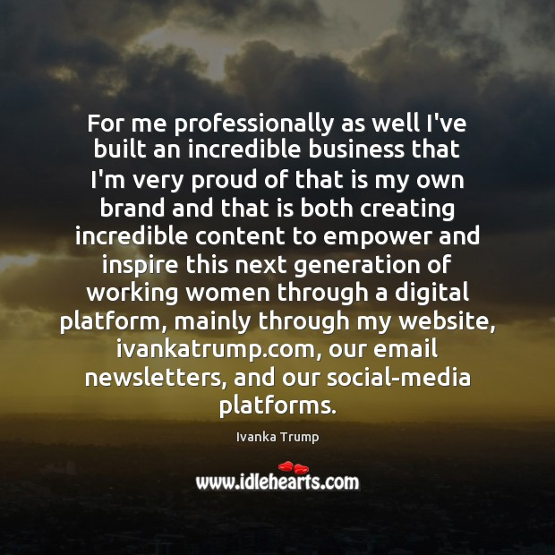 Image, For me professionally as well I've built an incredible business that I'm