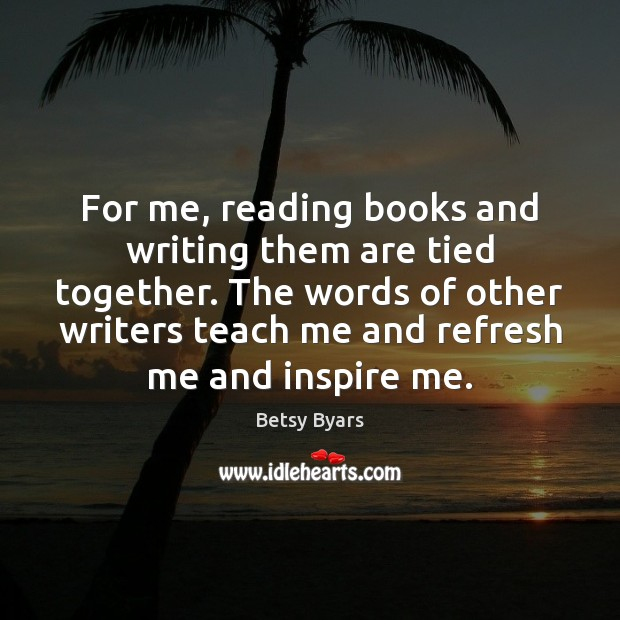 Image, For me, reading books and writing them are tied together. The words