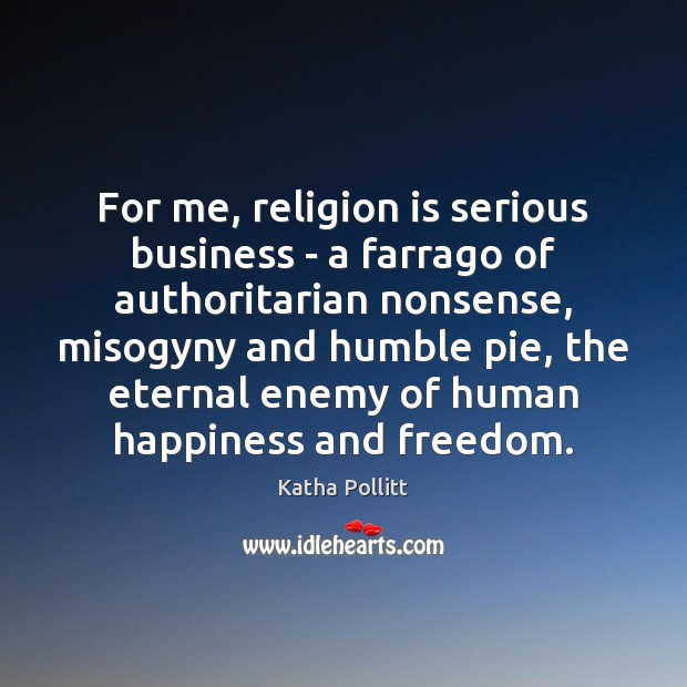 For me, religion is serious business – a farrago of authoritarian nonsense, Image
