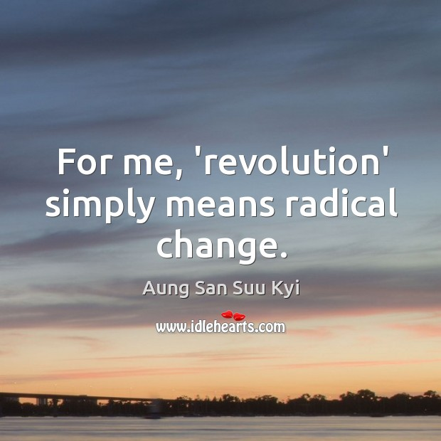 For me, 'revolution' simply means radical change. Image