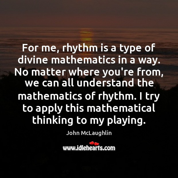 For me, rhythm is a type of divine mathematics in a way. Image