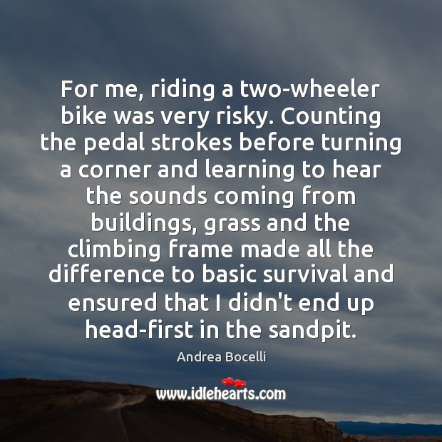 For me, riding a two-wheeler bike was very risky. Counting the pedal Andrea Bocelli Picture Quote