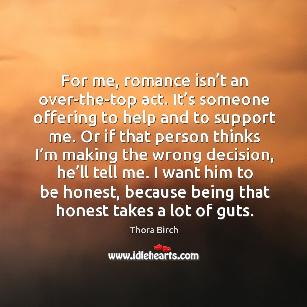 For me, romance isn't an over-the-top act. It's someone offering to help and to support me. Image