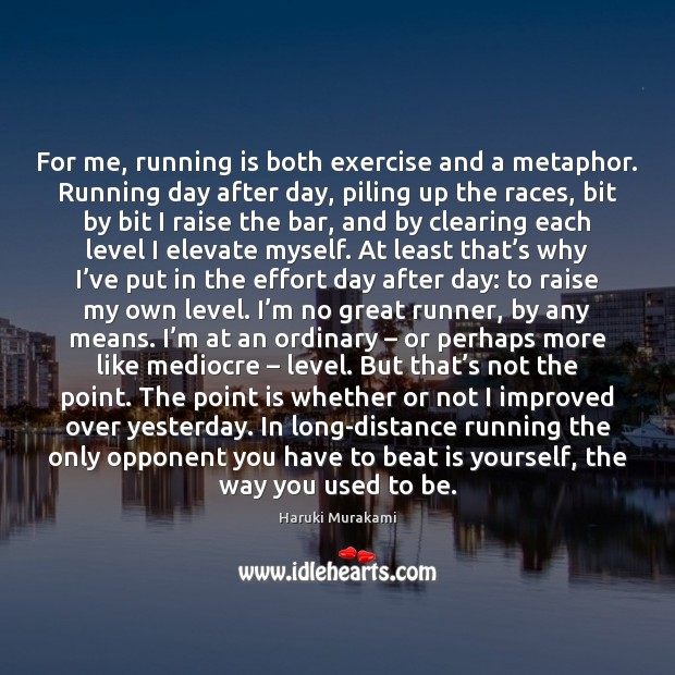 For me, running is both exercise and a metaphor. Running day after Image