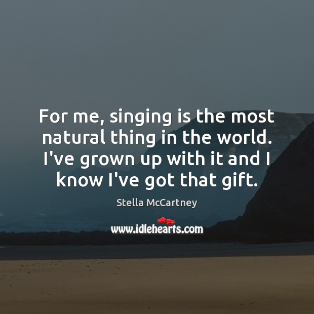 For me, singing is the most natural thing in the world. I've Stella McCartney Picture Quote