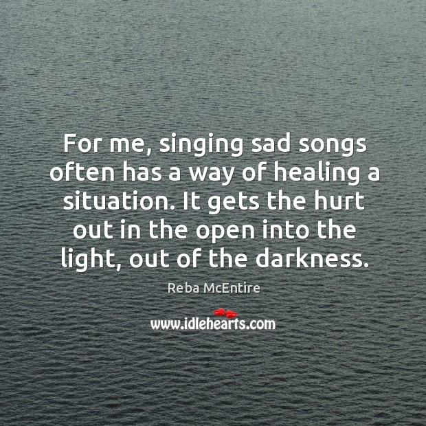Image, For me, singing sad songs often has a way of healing a situation.